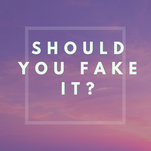 Should You Fake It?